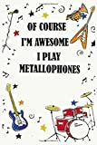 Of course i'm awesome i play METALLOPHONES: Blank Lined Journal Notebook, Funny METALLOPHONES Notebook, METALLOPHONES notebook, METALLOPHONES Journal, ... for METALLOPHONES lovers, METALLOPHONES gifts
