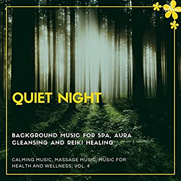 Quiet Night (Background Music For Spa, Aura Cleansing And Reiki Healing) (Calming Music, Massage Music, Music For Health And Wellness, Vol. 4)