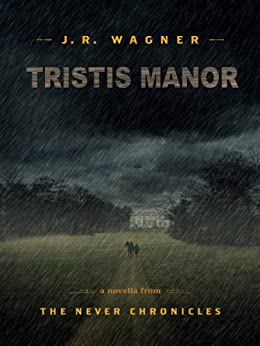 Tristis Manor (The Never Chronicles) by [J. R. Wagner]