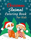 Christmas Animal Coloring Book for Kids: Make the Perfect Gift Christmas Coloring Book for Boys, Girls & Toddlers, Beautiful and Cute Christmas Animal illustrations