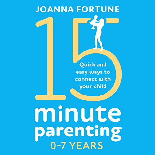 15-Minute Parenting 0-7 Years: Quick and Easy Ways to Connect with Your Child Titelbild