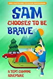 Sam Chooses to be Brave: A Tent Camping Adventure (Traveling Sam Adventure Books)
