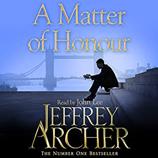 A Matter of Honour                   By:                                                                                                                                 Jeffrey Archer                               Narrated by:                                                                                                                                 John Lee                      Length: 10 hrs and 8 mins     32 ratings     Overall 4.5