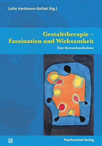 Gestalttherapie – Faszination und Wirksamkeit: Eine Bestandsaufnahme (Therapie & Beratung)