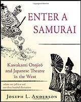Enter a Samurai, Vol. 1: Kawakami Otojiro and Japanese Theatre in the West by Joseph L. Anderson(2011-03-15)