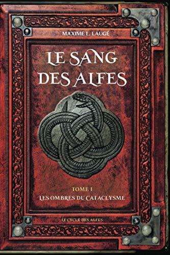 Le Sang des Alfes Volume I: Les Ombres du Cataclysme
