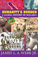 Humanity's Burden: A Global History of Malaria (Studies in Environment and History) by James L.A. Webb Jr.(2008-12-29)