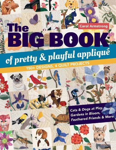 Compare Textbook Prices for The Big Book of Pretty & Playful Appliqué: 150+ Designs, 4 Quilt Projects Cats & Dogs at Play, Gardens in Bloom, Feathered Friends & More  ISBN 9781617457258 by Armstrong, Carol