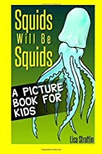 Squids Will Be Squids: A Picture Book For Kids (A Picture Book for Kids, Vol 2) (Volume 2)