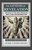 The Genesis of Revelation: Secrets of the Bible Revealed and a Case for Reformation (Volume 1)