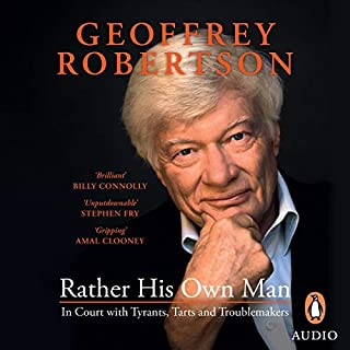 Rather His Own Man                   By:                                                                                                                                 Geoffrey Robertson                               Narrated by:                                                                                                                                 Geoffrey Robertson                      Length: 18 hrs and 49 mins     60 ratings     Overall 4.7