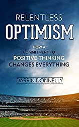 Image: Relentless Optimism: How a Commitment to Positive Thinking Changes Everything (Sports for the Soul Book 3) | Kindle Edition | by Darrin Donnelly (Author). Publisher: Shamrock New Media, Inc.; 1 edition (July 25, 2017)