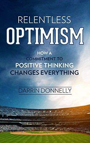 Relentless Optimism: How a Commitment to Positive Thinking Changes Everything (Sports for -