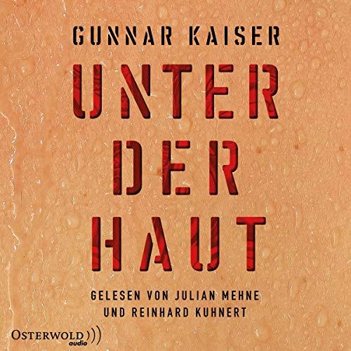 Unter der Haut                   Autor:                                                                                                                                 Gunnar Kaiser                               Sprecher:                                                                                                                                 Julian Mehne,                                                                                        Reinhard Kuhnert                      Spieldauer: 17 Std. und 26 Min.     17 Bewertungen     Gesamt 4,3