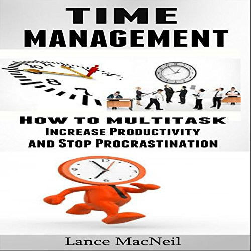 Time Management: How to Multitask, Increase Productivity, and Stop Procrastination audiobook cover art