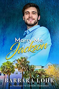 Marry Me, Jackson: A Clean Friends to Lovers Romance (Best Friends to Forever Book 1) by [Barbara Lohr]