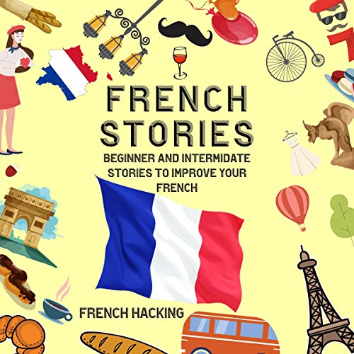 French Stories - Beginner and Intermediate Short Stories to Improve Your French (French Edition) audiobook cover art