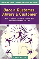 Once a Customer Always a Customer: How to Deliver Customer Service That Creates Customers for Life