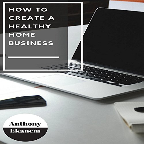 How to Create a Healthy Home Business audiobook cover art
