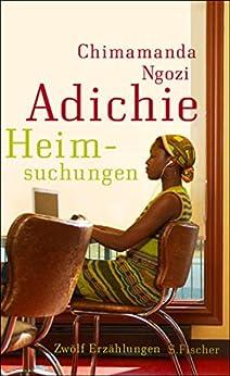 Heimsuchungen: Zwölf Erzählungen (German Edition) by [Chimamanda Ngozi Adichie, Reinhild Böhnke]