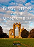 The Dissolution of the Monasteries (Pitkin Guides)