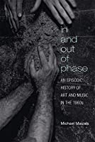 In and Out of Phase: An Episodic History of Art and Music in the 1960s