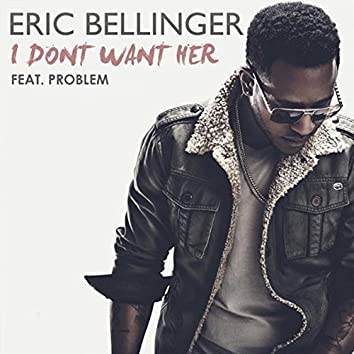 I Don't Want Her (feat. Problem)