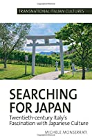 Searching for Japan: Twentieth-Century Italy's Fascination With Japanese Culture (Transnational Italian Cultures)