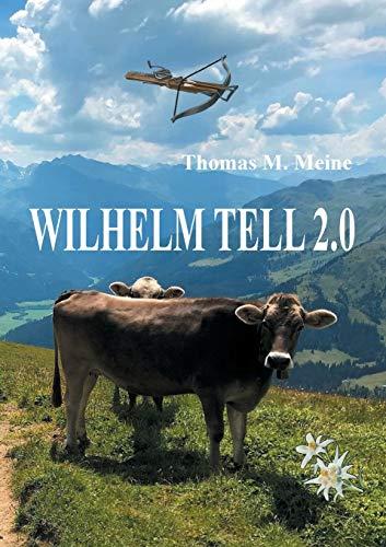 Wilhelm Tell 2.0: Wilhelm Tell neu erzählt