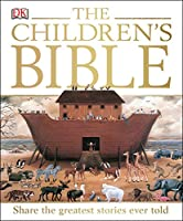 The Children's Bible: Share the Greatest Stories Ever Told (Dk Religion)