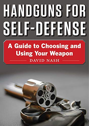 Handguns for Self-Defense: A Guide to Choosing and Using Your Weapon (English Edition)