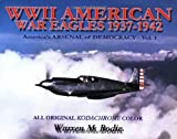 World War II American War Eagles, 1937-1942: America's Arsenal of Democracy, Vol. 1