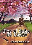 ¡Por el sake de Kano!