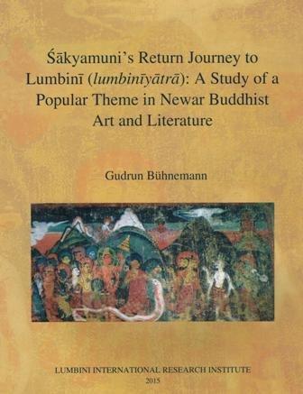 Sakyamuni's Return Journey to Lumbini (Lumbiniyatra):: a Study of a Popular Theme in Newar Buddhist Art and Literature