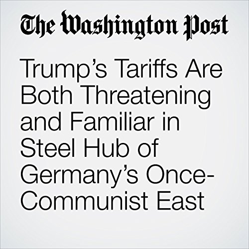 Trump's Tariffs Are Both Threatening and Familiar in Steel Hub of Germany's Once-Communist East copertina
