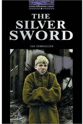The Silver Sword: 1400 Headwords (Oxford Bookworms ELT)