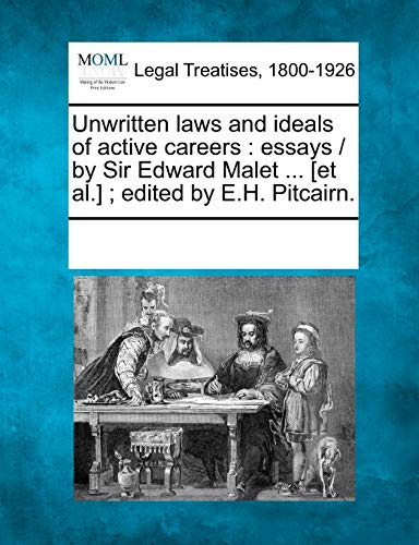 Unwritten laws and ideals of active careers: essays / by Sir Edward Malet ... [et al.] ; edited by...