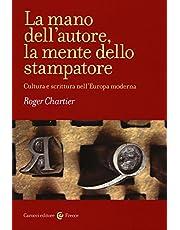 La mano dell'autore, la mente dello stampatore. Cultura e scrittura nell'Europa moderna (Frecce)