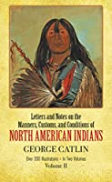 Manners, Customs, and Conditions of the North American Indians, Volume II (Native American)