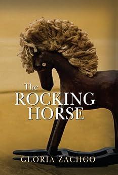 The Rocking Horse by [Gloria Zachgo]