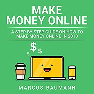 Make Money Online: A Step by Step Guide on How to Make Money Online in 2018 audiobook cover art