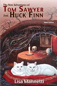 The New Adventures of Tom Sawyer and Huck Finn (Adult Edition) by [Lisa Mannetti, Glenn Chadbourne, Weldon Burge]