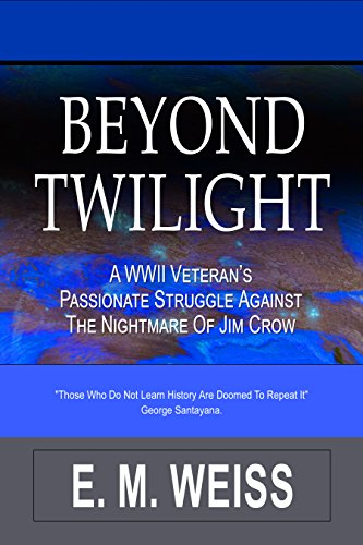 Beyond Twilight: A WWII Veteran's Passionate Struggles Against the Nightmare of Jim Crow (English Edition)
