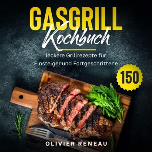 Gasgrill Kochbuch: 150 leckere...