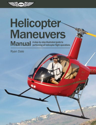 Helicopter Maneuvers Manual: A Step-by-Step Illustrated Guide to Performing All Helicopter Flight Operations (English Edition)
