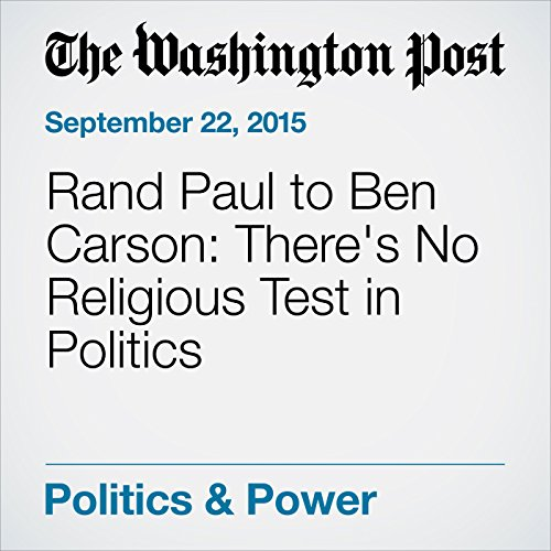 Rand Paul to Ben Carson: There's No Religious Test in Politics cover art