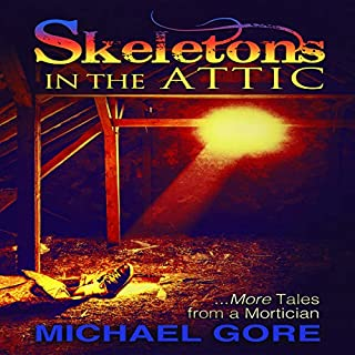 Skeletons in the Attic: More Tales from a Mortician                   By:                                                                                                                                 Michael Gore                               Narrated by:                                                                                                                                 J. Stempien                      Length: 7 hrs and 30 mins     15 ratings     Overall 4.1