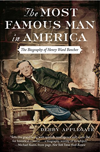 The Most Famous Man in America: The Biography of Henry Ward Beecher