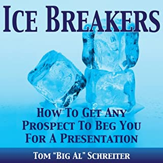 Ice Breakers! How To Get Any Prospect To Beg You For A Presentation                   By:                                                                                                                                 Tom