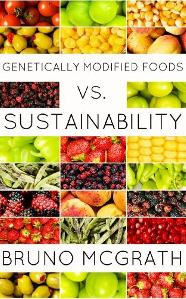 借りている特徴づける診断するGenetically Modified Foods vs. Sustainability (English Edition)